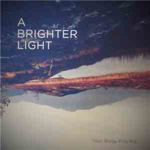 A Brighter Light - Your Body Fits Me download