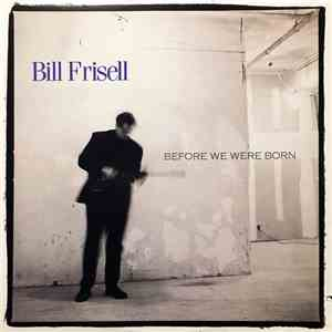 Bill Frisell - Before We Were Born download